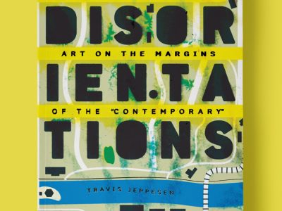 Disorientations: Art on the Margins of the Contemporary by Travis Jeppesen